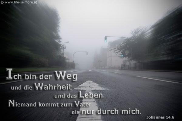 Ich bin der Weg und die Wahrheit und das Leben. Niemand kommt zum Vater als nur durch mich. Johannes 14,6 - Bildquelle: pixelio.de