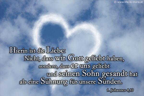 Hierin ist die Liebe: nicht dass wir Gott geliebt haben, sondern dass er uns geliebt und seinen Sohn gesandt hat als eine Sühnung für unsere Sünden. 1.Johannes 4,10 - Bildquelle: pixelio.de