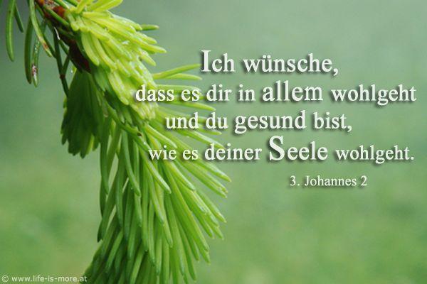 Ich wünsche, dass es dir in allem wohlgeht und du gesund bist, wie es deiner Seele wohlgeht. 3.Johannes 2 - Bildquelle: pixelio.de
