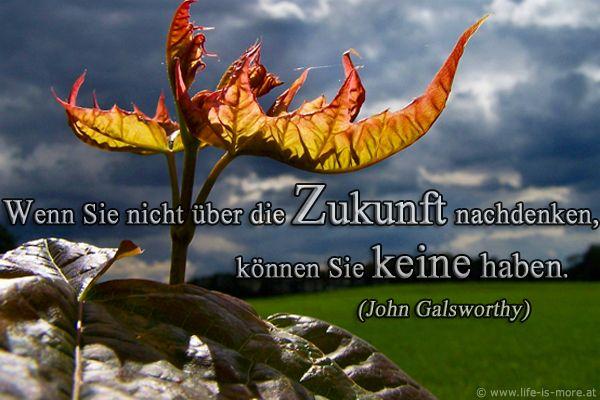 Wenn Sie nicht über de Zukunft nachdenken, können Sie keine haben. John Galyworthy - Bildquelle: pixelio.de