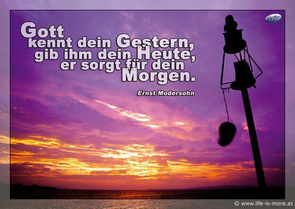 Gott kennt dein Gestern, gib ihm dein Heute, er sorgt für dein Morgen. Ernst Modersohn - Bildquelle: pixelio.de