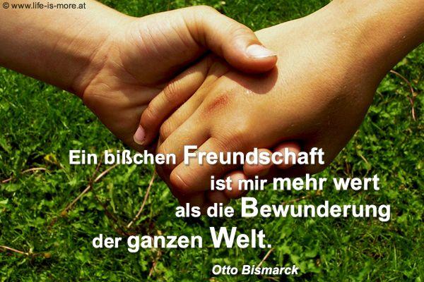 Ein bißchen Freundschaft ist mir mehr wert als die Bewunderung der ganzen Welt. Otto Bismarck - Bildquelle: pixelio.de