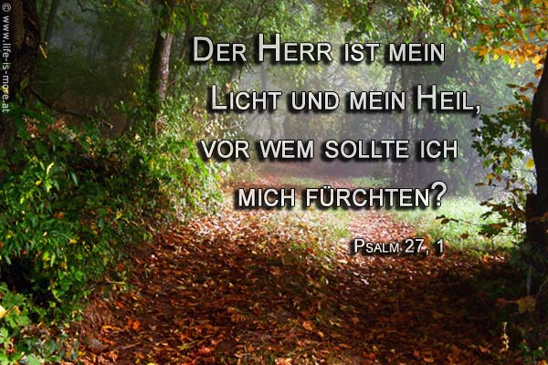 Der HERR ist mein Licht und mein Heil, vor wem sollte ich mich fürchten? Psalm 27,1 - Bildquelle: pixelio.de